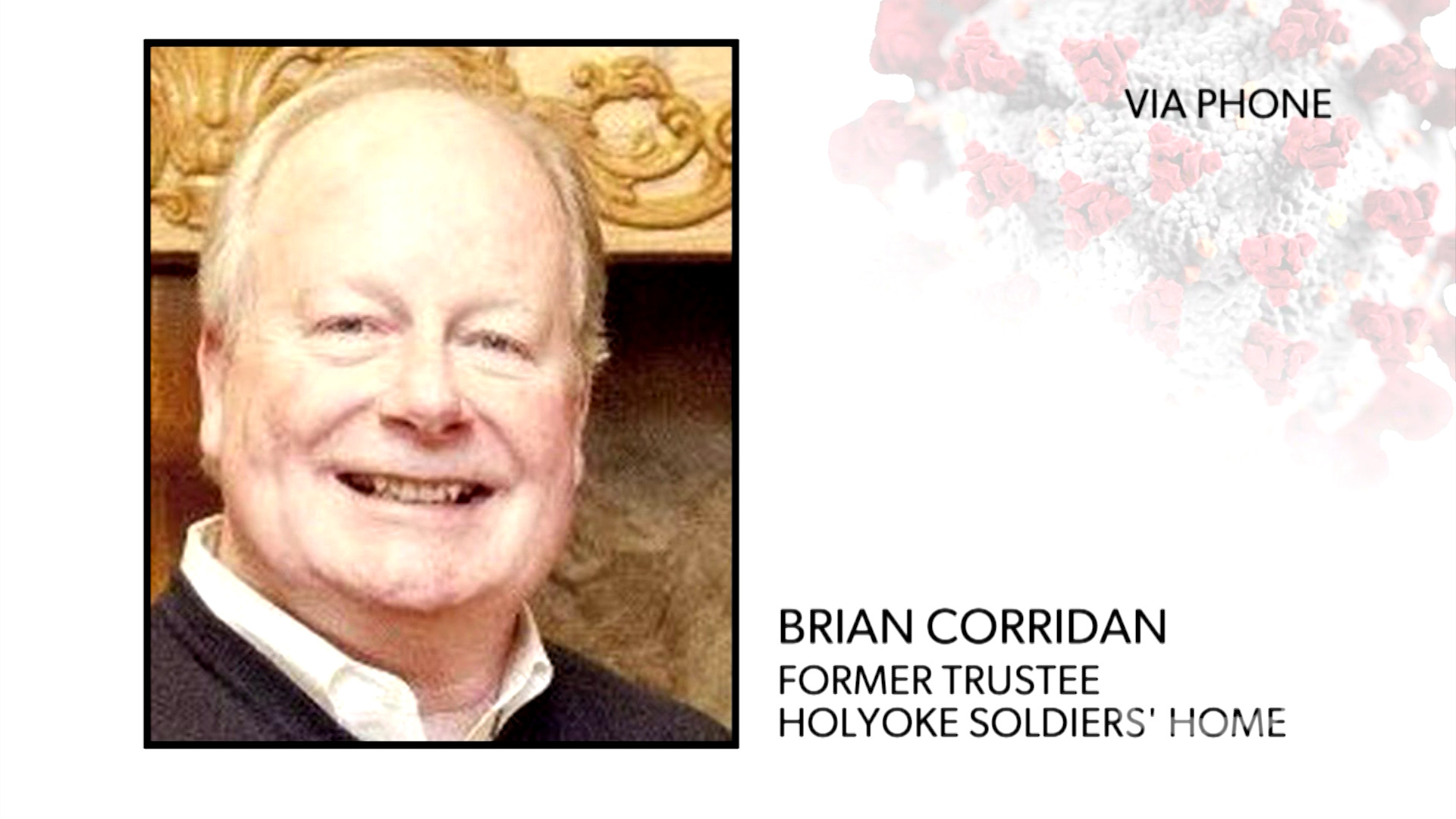 Former Trustee Brian Corridan discusses the COVID-19 outbreak at Holyoke Soldiers' Home & Superintendent Bennet Walsh being placed on administrative leave.