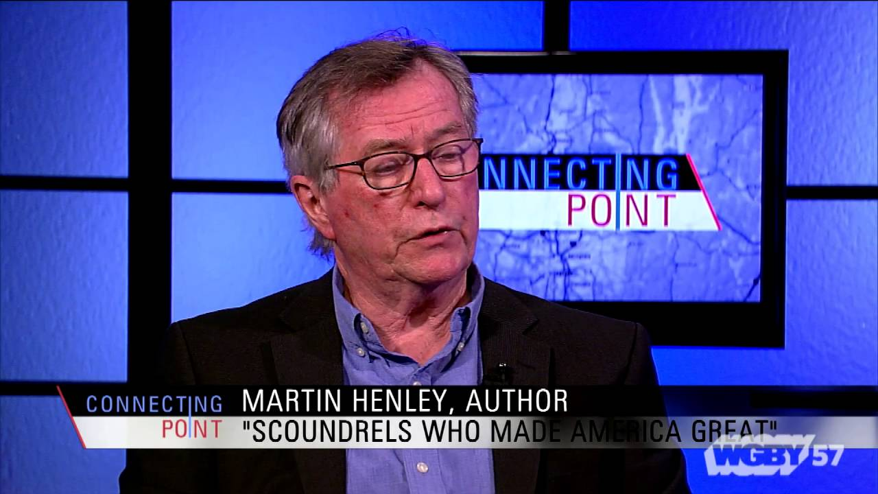"Martin Henley, Professor of History-Emeritus at Westfield State University discusses his recently published book, ""Scoundrels Who Made America Great""."